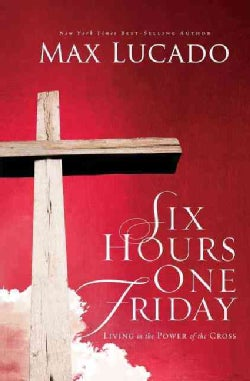 Six Hours One Friday: Living in the Power of the Cross (Paperback)