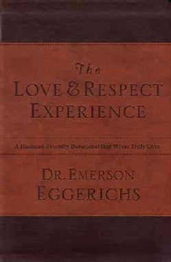The Love & Respect Experience: A Husband-Friendly Devotional That Wives Truly Love: Leathersoft (Paperback)