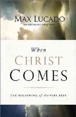 When Christ Comes: The Beginning of the Very Best (Paperback)