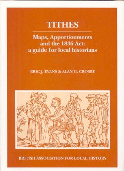 Tithes: Maps, Apportionaments and the 1836 Act: A Guide for Local Historians (Paperback)