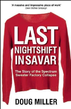 Last Nightshift in Savar: The Story of Spectrum Sweater Factory Collapse (Paperback)