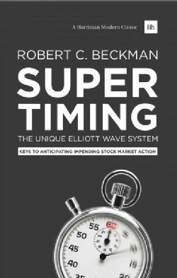 Supertiming: The Unique Elliott Wave System: Keys to Anticipating Impending Stock Market Action (Hardcover)