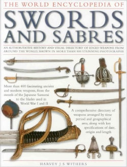 World Encyclopedia of Swords and Sabres: An Authoritative History and Visual Directory of Edged Weapons from Arou... (Hardcover)