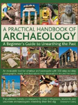 A Practical Handbook of Archaeology: A Beginner's Guide to Unearthing the Past (Hardcover)