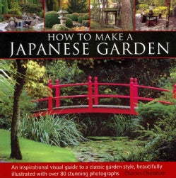 How to Make a Japanese Garden: An Inspirational Visual Guide to a Classic Garden Style, Beautifully Illustrated W... (Hardcover)