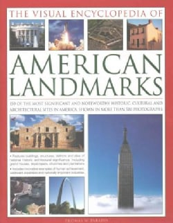 The Visual Encyclopedia of American Landmarks: 150 of the Most Significant and Noteworthy Historic, Cultural and ... (Hardcover)