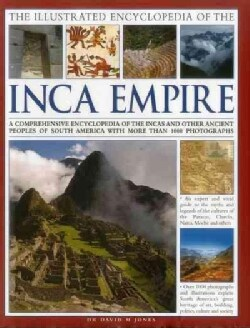 The Illustrated Encyclopedia of the Inca Empire: A Comprehensive Encyclopedia of the Incas and Other Ancient Peop... (Hardcover)