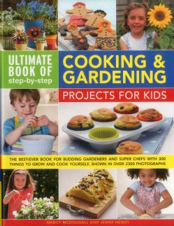 Ultimate Book of step-by-step Cooking & Gardening Projects for Kids: The Best-Ever Book for Budding Gardeners and... (Hardcover)