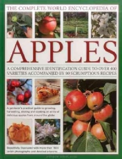 The Complete World Encyclopedia of Apples: A Comprehensive Identification Guide to over 400 Varieties Accompanied... (Paperback)