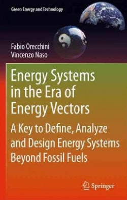 Energy Systems in the Era of Energy Vectors: A Key to Define, Analyze and Design Energy Systems Beyond Fossil Fuels (Hardcover)