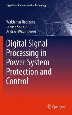 Digital Signal Processing in Power System Protection and Control (Hardcover)