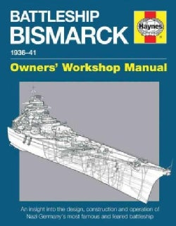 Haynes Battleship Bismarck Manual 1936-41, Owners' Workshop Manual: An Insight into the Design, Contruction and O... (Hardcover)
