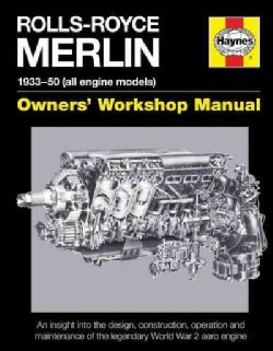 Rolls-Royce Merlin Manual - 1933-50 (all engine models): Owners' Workshop Manual: An insight into the design, con... (Hardcover)