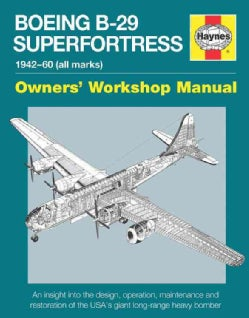 Boeing B-29 Superfortress 1942-60 All Marks: An Insight into the Design, Operation, Maintenance and Restoration o... (Hardcover)