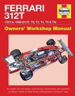 Haynes Ferrari 312T 1975 to 1980 (312T, T2, T3, T4, T5 & T6) Owners' Workshop Manual: 1975 to 1980 - 312t, T2, T3... (Hardcover)