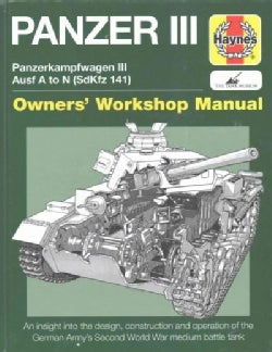 Haynes Panzer III Manual: Panzerkampfwagen III Ausf A to N (SdKfz 141): An Insight to the Design, Construction an... (Hardcover)