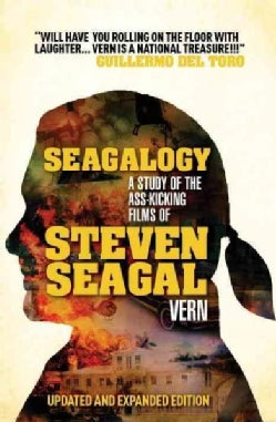 Seagalogy: A Study of the Ass-Kicking Films of Steven Seagal (Paperback)