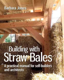 Building With Straw Bales: A Practical Manual for Self-Builders and Architects (Paperback)