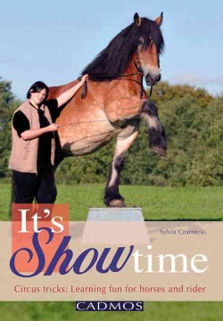 It's Showtime: Circus Tricks: Learning Fun for Horses and Rider (Paperback)