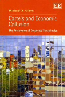 Cartels and Economic Collusion: The Persistence of Corporate Conspiracies (Paperback)