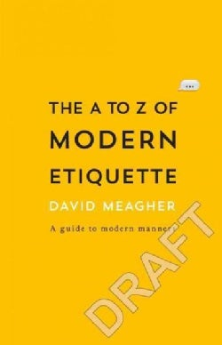 The A to Z of Modern Etiquette: A Guide to Behaving Well (Paperback)