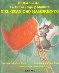 El Ratoncito, LA Fresa Roja Y Madura: Y El Gran Oso Hambriento (Paperback)