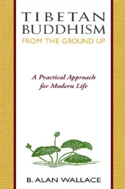 Tibetan Buddhism from the Ground Up: A Practical Approach for Modern Life (Paperback)