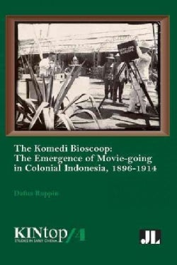 The Komedi Bioscoop: The Emergence of Movie-going in Colonial Indonesia 1896-1914 (Paperback)