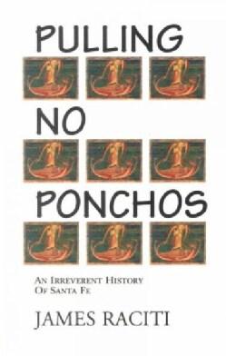 Pulling No Ponchos: An Irreverent History of Santa Fe (Paperback)