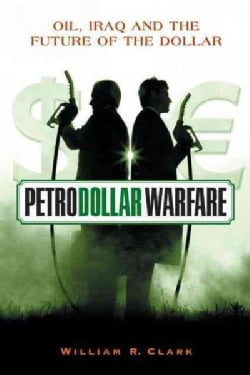 Petrodollar Warfare: Oil, Iraq And The Future Of The Dollar (Paperback)