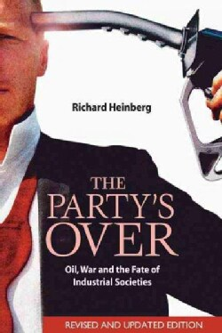 The Party's Over: Oil, War And The Fate Of Industrial Societies (Paperback)