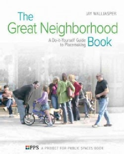 Great Neighborhood Book: A Doityourself Guide to Placemaking (Paperback)