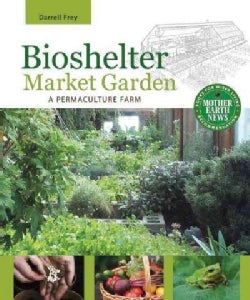 Bioshelter Market Garden: A Permaculture Farm (Paperback)