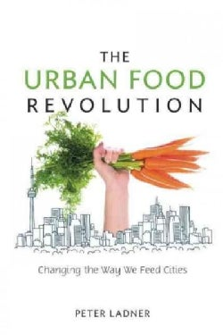 The Urban Food Revolution: Changing the Way We Feed Cities (Paperback)