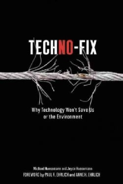 Techno-Fix: Why Technology Won't Save Us or the Environment (Paperback)