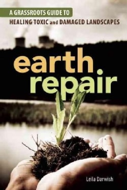 Earth Repair: A Grassroots Guide to Healing Toxic and Damaged Landscapes (Paperback)