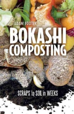 Bokashi Composting: Scraps to Soil in Weeks (Paperback)