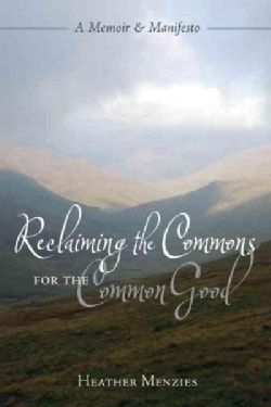 Reclaiming the Commons for the Common Good: A Memoir & Manifesto (Paperback)