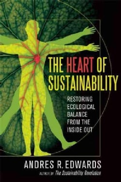 The Heart of Sustainability: Restoring Ecological Balance from the Inside Out (Paperback)