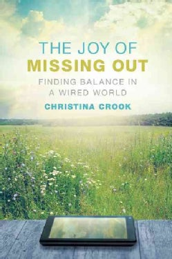 The Joy of Missing Out: Finding Balance in a Wired World (Paperback)