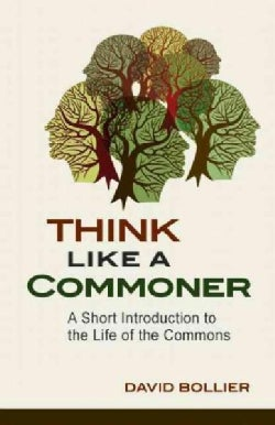 Think Like a Commoner: A Short Introduction to the Life of the Commons (Paperback)