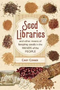 Seed Libraries: And Other Means of Keeping Seeds in the Hands of the People (Paperback)