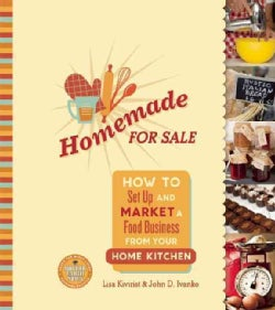 Homemade for Sale: How to Set Up and Market a Food Business from Your Home Kitchen (Paperback)