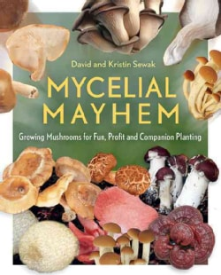 Mycelial Mayhem: Growing Mushrooms for Fun, Profit and Companion Planting (Paperback)