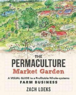 The Permaculture Market Garden: A Visual Guide to a Profitable Whole-systems Farm Business (Paperback)