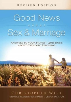 Good News About Sex and Marriage: Answers to Your Honest Questions About Catholic Teaching (Paperback)