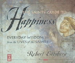 The Saints' Guide To Happiness: Everyday Wisdom From The Lives Of The Saints (CD-Audio)