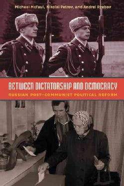 Between Dictatorship and Democracy: Russian Post-Communist Political Reform (Hardcover)
