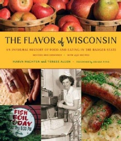 The Flavor of Wisconsin: An Informal History of Food and Eating in the Badger State (Hardcover)