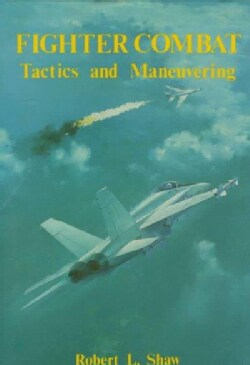 Fighter Combat: Tactics and Maneuvering (Hardcover)